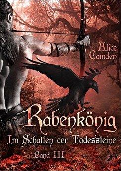 : Camden, Alice - Im Schatten der Todessteine 03 - Rabenkoenig