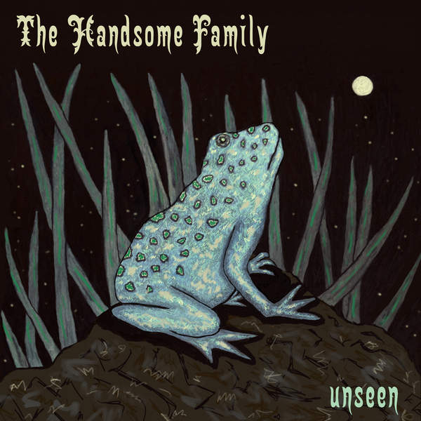 The Handsome Family - Unseen (2016)