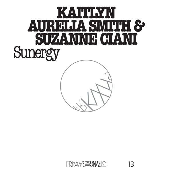 Kaitlyn Aurelia Smith & Suzanne Ciani - FRKWYS Vol. 13: Sunergy (2016)