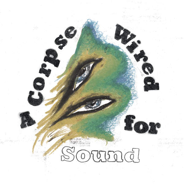 Merchandise - A Corpse Wired for Sound (2016)