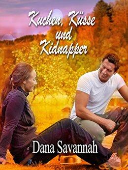 : Savannah, Dana - Kuchen, Kuesse und Kidnapper