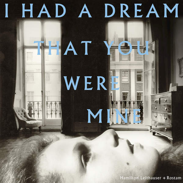Hamilton Leithauser + ROSTAM - I Had a Dream That You Were Mine (2016)