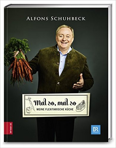 : Schuhbeck, Alfons - Mal so, mal so - Meine flexitarische Kueche