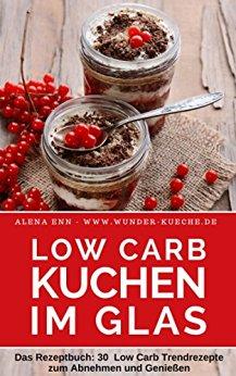: Enn, Alena - Low Carb - Kuchen im Glas