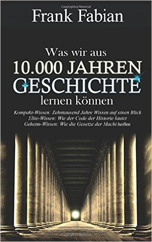 : Fabian, Frank - Was wir aus 10 000 Jahren Geschichte lernen koennen