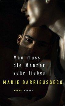 : Darrieussecq, Marie - Man muss die Maenner sehr lieben