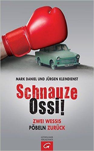 : Daniel, Mark & Kleindienst, Juergen - Schnauze Ossi! - Zwei Wessis poebeln zurueck