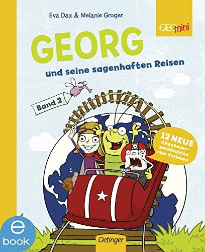 : Dax, Eva & Groger, Melanie - Georg und seine sagenhaften Reisen 02 - 12 neue Abenteuergeschichten zum Vorlesen