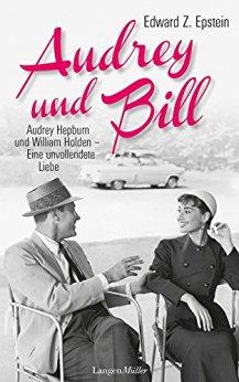 : Epstein, Edward Z  - Audrey und Bill - Audrey Hepburn und William Holden - eine unvollendete Liebe