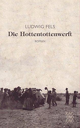 : Fels, Ludwig - Die Hottentottenwerft