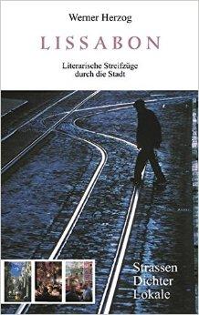 : Herzog, Werner - Lissabon - Literarische Streifzuege durch sie Stadt