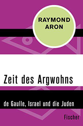 : Aron, Raymond - Zeit des Argwohns - de Gaulle, Israel und die Juden