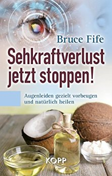 : Fife, Bruce - Sehkraftverlust jetzt stoppen! Augenleiden gezielt vorbeugen und natuerlich heilen