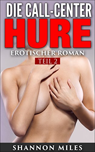 : Shannon Miles - Die Call-Center Hure Teil 2