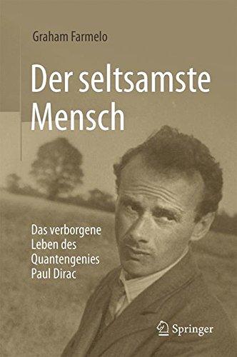: Farmelo, Graham - Der seltsamste Mensch - Das verborgene Leben des Quantengenies Paul Dirac