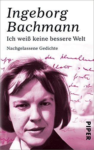 : Bachmann, Ingeborg - Ich weiss keine bessere Welt - Nachgelassene Gedichte