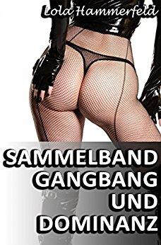 : Lola Hammerfeld - Sammelband - GangBang und Dominanz