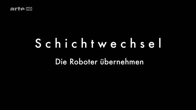 : Schichtwechsel die Roboter uebernehmen german doku 720p WebHD x264 iQ