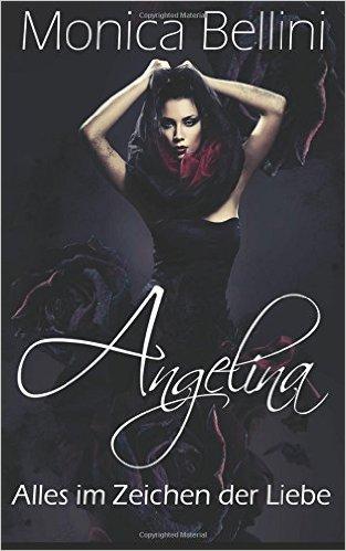 : Bellini, Monica - Angelina - Alles im Zeichen der Liebe