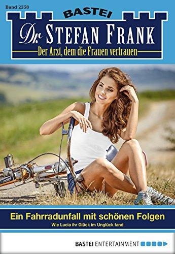 : Dr  Stefan Frank 2358 - Ein Fahrradunfall mit schoenen Folgen - Frank, Stefan