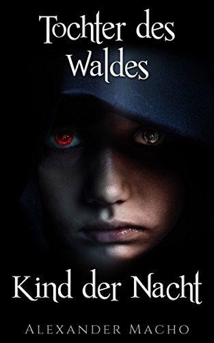 : Macho, Alexander - Tochter des Waldes, Kinder der Nacht