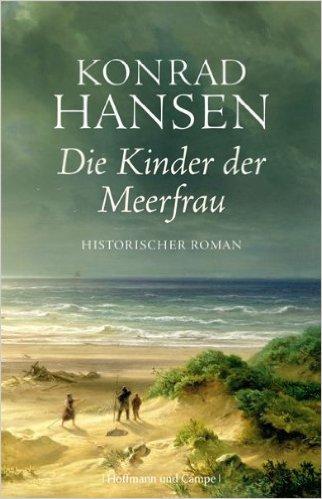 : Hansen, Konrad - Die Kinder der Meerfrau - Historischer Roman