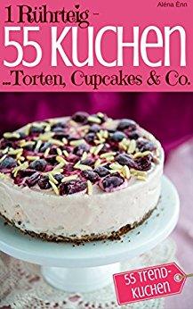 : Enn, Alena - 1 Ruehrteig - 55 Kuchen, Torten, Cupcakes & Co