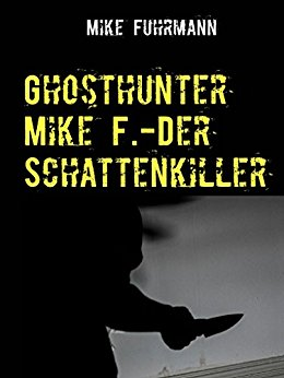 : Fuhrmann, Mike - Ghosthunter Mike F  - Der Schattenkiller