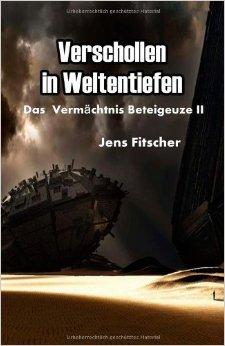 : Fitscher, Jens - Das Vermaechtnis Beteigeuze Ii - Verschollen in Weltentiefen