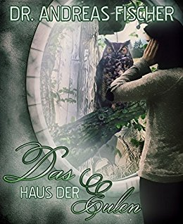 : Fischer, Andreas Dr  - Das Haus der Eulen
