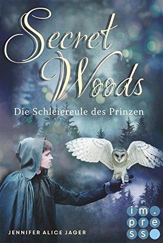 : Jager, Jennifer Alice - Secret Woods 02 - Die Schleiereule des Prinzen