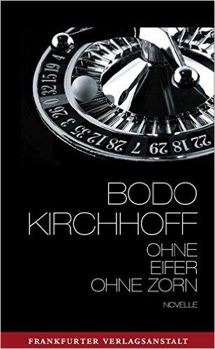 : Kirchhoff, Bodo - Ohne Eifer, ohne Zorn - Novelle