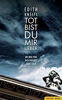 : Kneifl, Edith - Die Drei vom Naschmarkt 01 - Tot bist du mir lieber