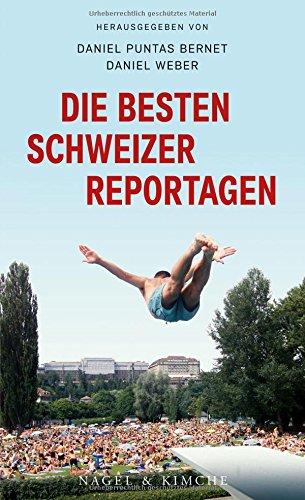 : Bernet, Daniel Puntas & Weber Daniel - Die besten Schweizer Reportagen