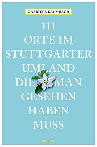 : Kalmbach, Gabriele - 111 Orte im Stuttgarter Umland, die man gesehen haben muss