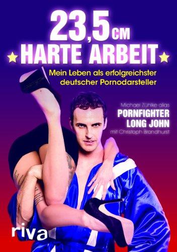 23,5 cm harte Arbeit - Mein Leben als erfolgreichster deutscher Pornodarsteller