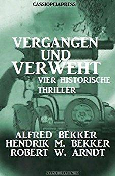 : Bekker, Bekker & Arndt - Vergangen und verweht - Vier Thriller