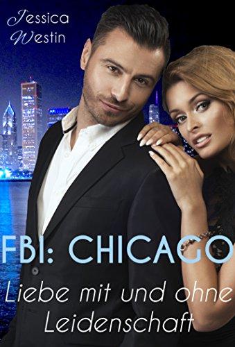 : Westin, Jessica - Fbi Chicago 01 - Liebe mit und ohne Leidenschaft