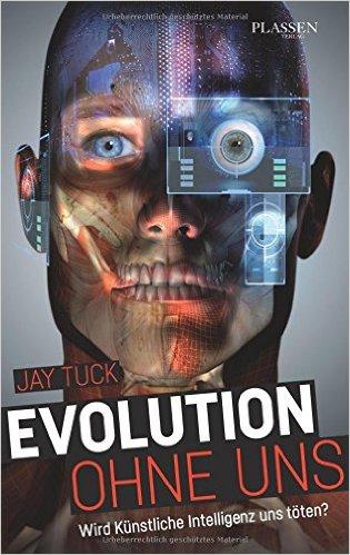 : Tuck, Jay - Evolution ohne uns - Wird kuenstliche Intelligenz uns toeten