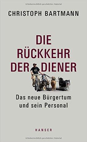 : Bartmann, Christoph - Die Rueckkehr der Diener - Das neue Buergertum und sein Personal