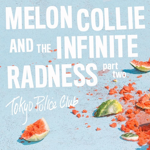 Tokyo Police Club - Melon Collie and the Infinite Radness (Part1&2) (2016)