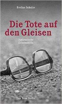 : Schulze, Eveline - Die Tote auf den Gleisen