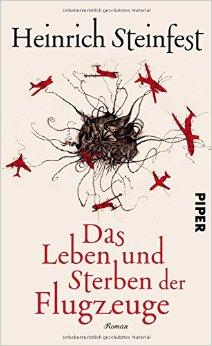 : Steinfest, Heinrich - Das Leben und Sterben der Flugzeuge