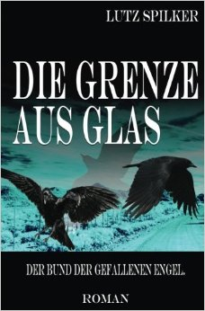 : Spilker, Lutz - Die Grenze aus Glas 04 - Der Bund der gefallenen Engel