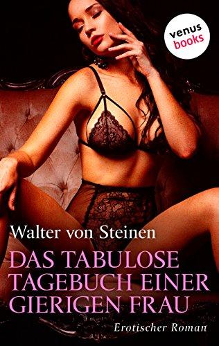 : Steinen, Walter von - Das tabulose Tagebuch einer gierigen Frau