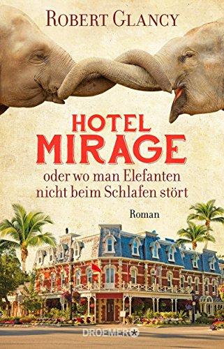 : Glancy, Robert - Hotel Mirage oder wo man Elefanten nicht beim schlafen stoert