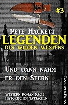 Hackett, Pete - Legenden des Wilden Westens 3 - Und dann nahm er den Stern