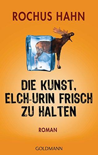 : Hahn, Rochus - Die Kunst, Elch-Urin frisch zu halten