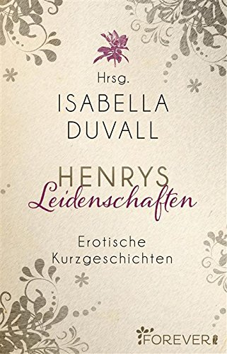: Duvall, Isabella - Henrys Leidenschaften - Anthologie