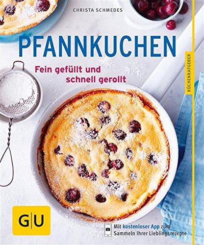 : Gu Pfannkuchen - Fein gefuellt und schnell gerollt - Schmedes, Christa